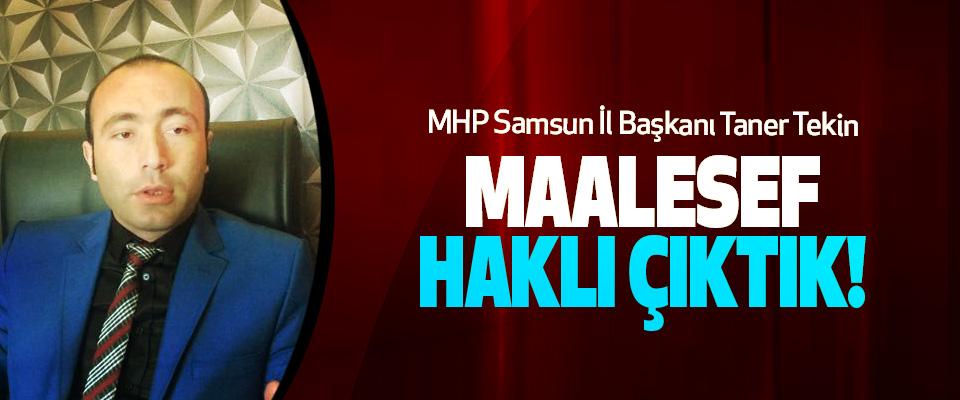 MHP Samsun İl Başkanı Taner Tekin  Maalesef Haklı Çıktık!