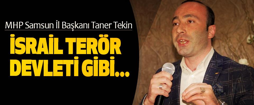 MHP Samsun İl Başkanı Taner Tekin; İsrail terör devleti gibi!