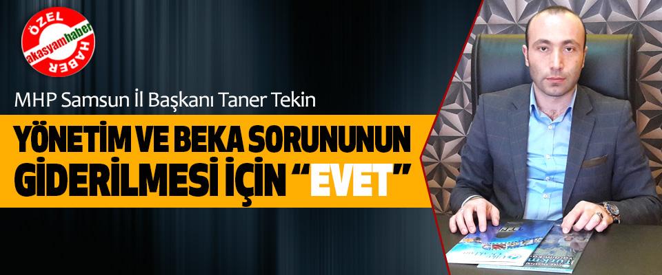 """MHP Samsun İl Başkanı Taner Tekin, Yönetim ve beka sorununun giderilmesi için """"evet"""""""