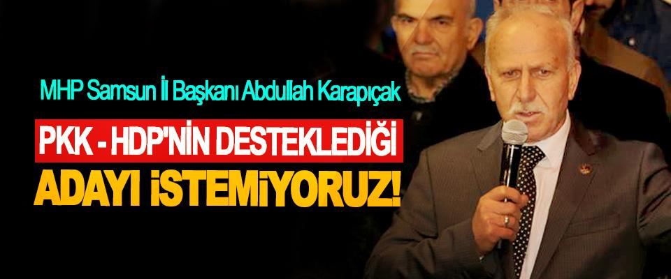 MHP Samsun İl Başkanı Abdullah Karapıçak; PKK - HDP'nin Desteklediği Adayı İstemiyoruz!