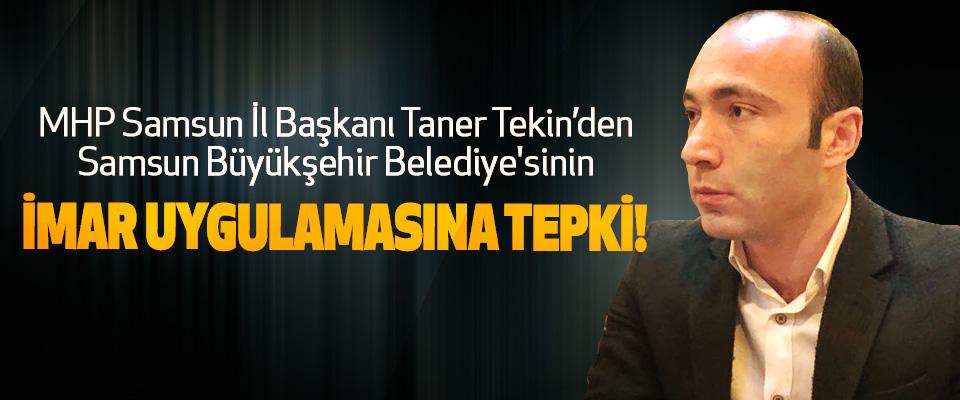 MHP Samsun İl Başkanı Taner Tekin'den Samsun Büyükşehir Belediye'sinin İmar uygulamasına tepki!