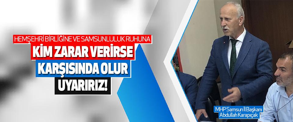 MHP Samsun İl Başkanı Abdullah Karapıçak Hemşehri Birliğine Ve Samsunluluk Ruhuna Kim Zarar Verirse Karşısında Olur Uyarırız!