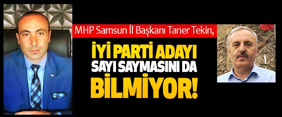 MHP Samsun İl Başkanı Taner Tekin: İyi parti adayı sayı saymasını da bilmiyor!