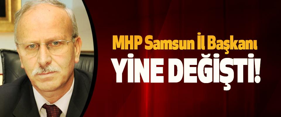 MHP Samsun İl Başkanı Yine Değişti!