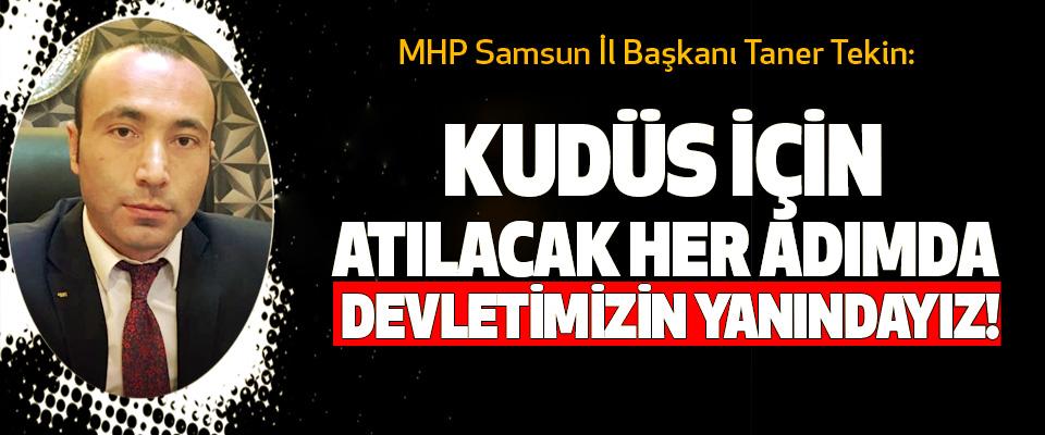 MHP Samsun İl Başkanı Taner Tekin: Kudüs için atılacak her adımda devletimizin yanındayız!