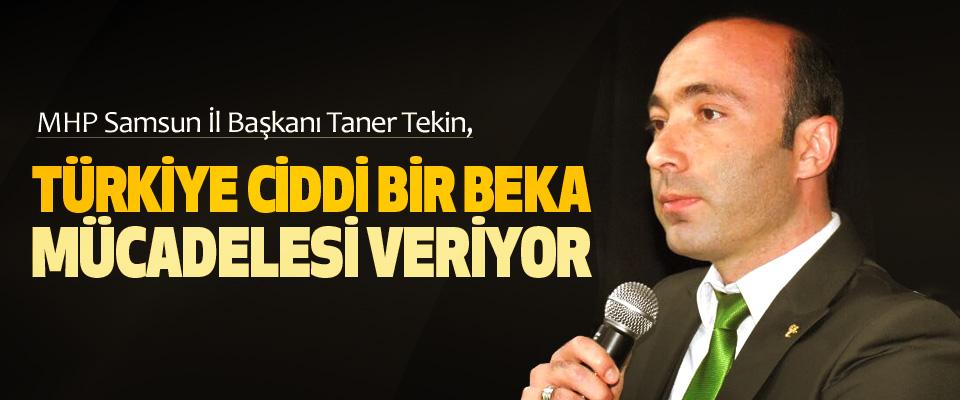 MHP Samsun İl Başkanı Taner Tekin: Türkiye Ciddi Bir Beka Mücadelesi Veriyor