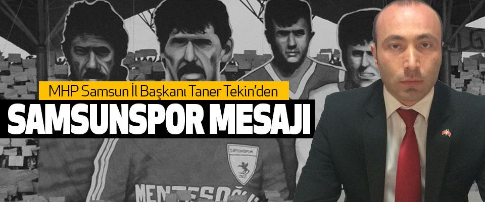 MHP Samsun İl Başkanı Taner Tekin'den Samsunspor Mesajı