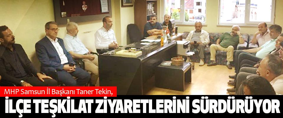 MHP Samsun İl Başkanı Taner Tekin, İlçe Teşkilat Ziyaretlerini Sürdürüyor
