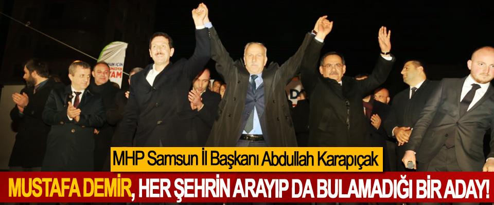 MHP Samsun İl Başkanı Abdullah Karapıçak; Mustafa Demir, her şehrin arayıp da bulamadığı bir aday!