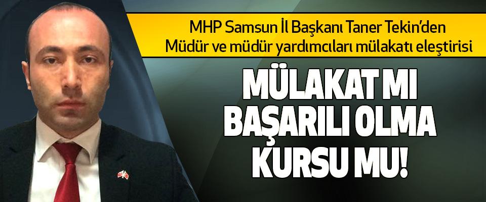 MHP Samsun İl Başkanı Taner Tekin'den Müdür ve müdür yardımcıları mülakatı eleştirisi