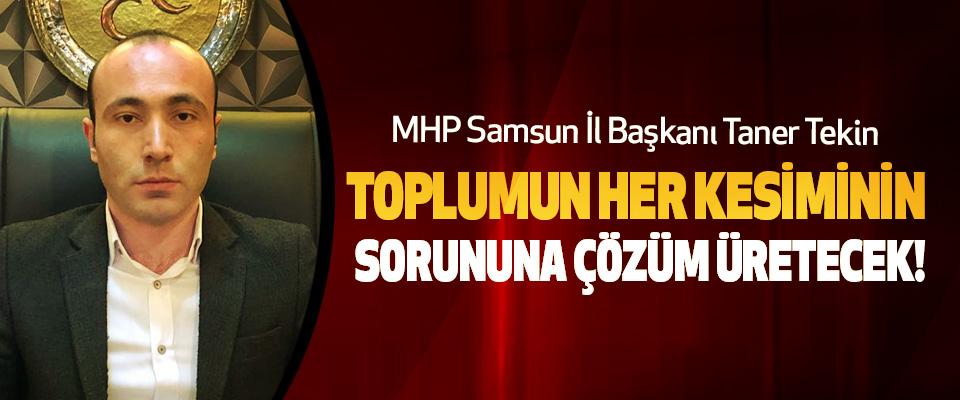 MHP Samsun İl Başkanı Taner Tekin; Toplumun her kesiminin sorununa çözüm üretecek!