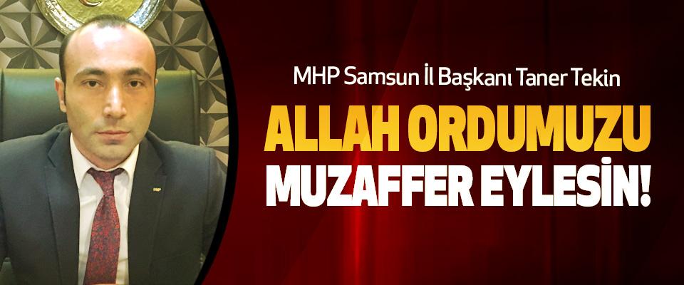 MHP Samsun İl Başkanı Taner Tekin; Allah ordumuzu muzaffer eylesin!