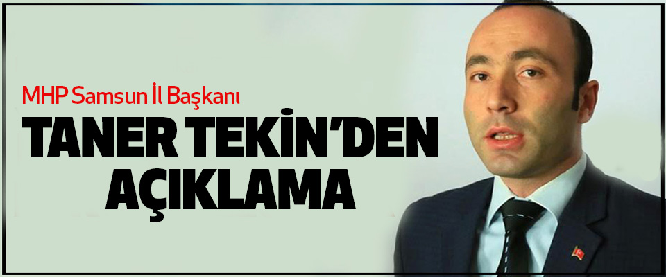 MHP Samsun İl Başkanı Taner Tekin'den Açıklama