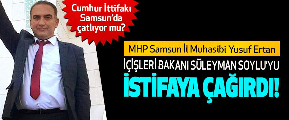 MHP Samsun İl Muhasibi Yusuf Ertan İçişleri Bakanı Süleyman Soylu'yu İstifaya Çağırdı!