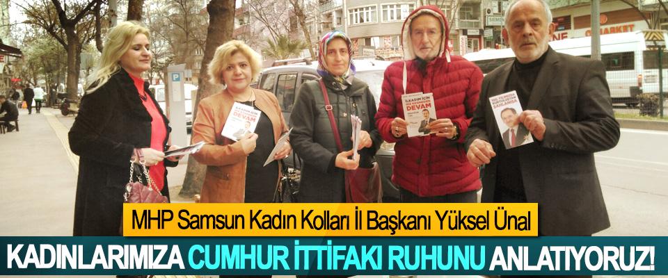 MHP Samsun Kadın Kolları İl Başkanı Yüksel Ünal; Kadınlarımıza cumhur ittifakı ruhunu anlatıyoruz!