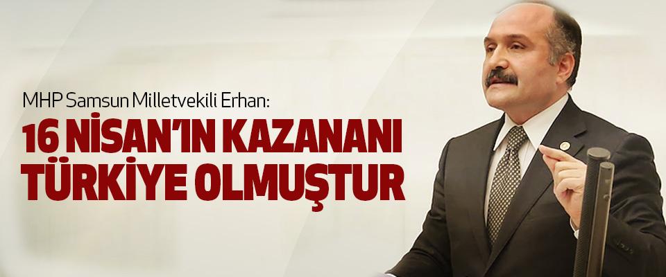 MHP Samsun Milletvekili Erhan:16 Nisan'ın Kazananı Türkiye Olmuştur