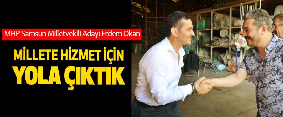 MHP Samsun Milletvekili Adayı Erdem Okan: Millete Hizmet İçin Yola Çıktık