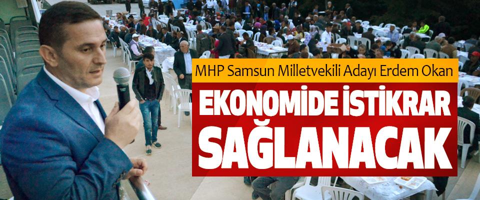 MHP Samsun Milletvekili Adayı Erdem Okan: Ekonomide İstikrar Sağlanacak