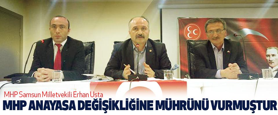 MHP Samsun Milletvekili Erhan Usta: Mhp Anayasa Değişikliğine Mührünü Vurmuştur