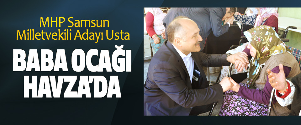 MHP Samsun Milletvekili Adayı Usta Baba Ocağı Havza'da