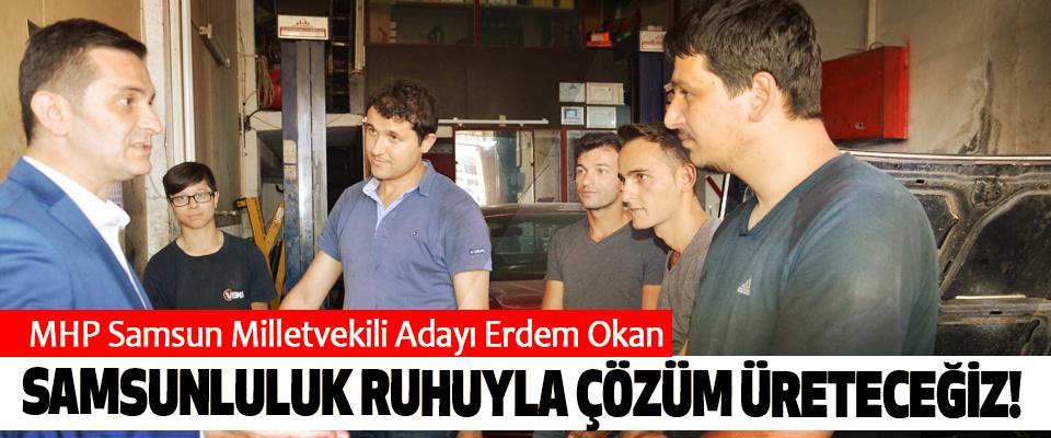 MHP Samsun Milletvekili Adayı Erdem Okan: Samsunluluk ruhuyla çözüm üreteceğiz!