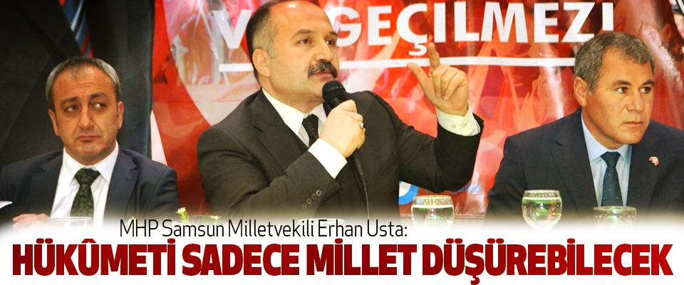 MHP Samsun Milletvekili Erhan Usta: Hükûmeti Sadece Millet Düşürebilecek