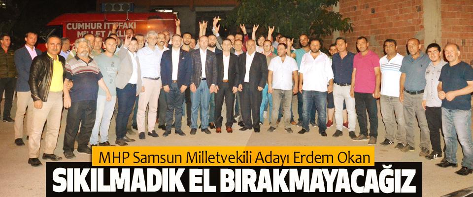MHP Samsun Milletvekili Adayı Erdem Okan; Sıkılmadık El Bırakmayacağız