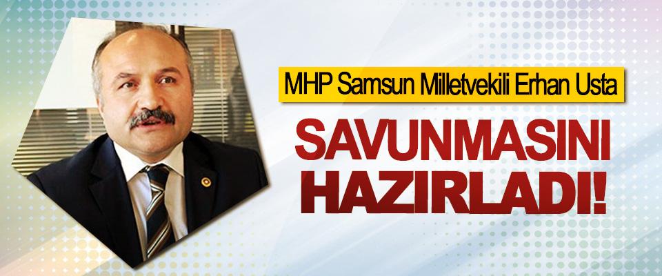 MHP Samsun Milletvekili Erhan Usta Savunmasını Hazırladı!