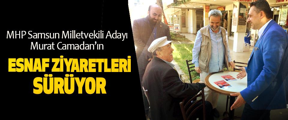 MHP Samsun Milletvekili Adayı Murat Camadan'ın Esnaf Ziyaretleri Sürüyor