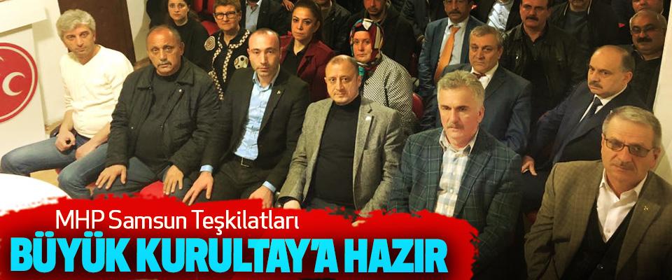 MHP Samsun Teşkilatları Büyük Kurultay'a Hazır