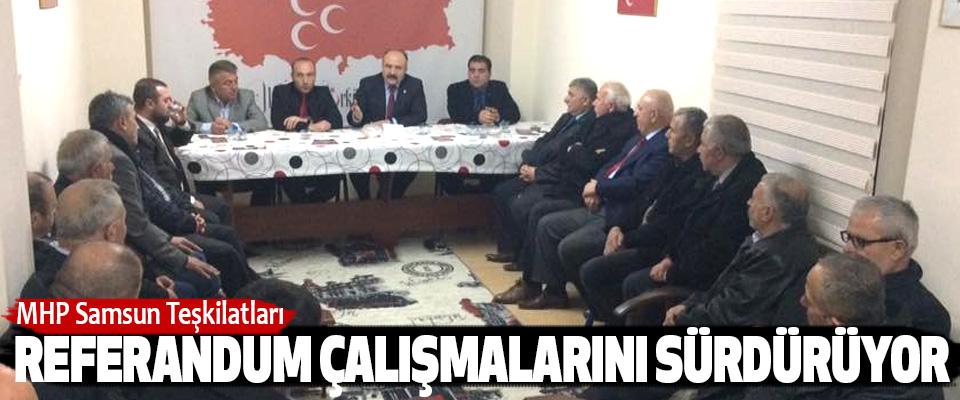 MHP Samsun teşkilatları Referandum Çalışmalarını Sürdürüyor
