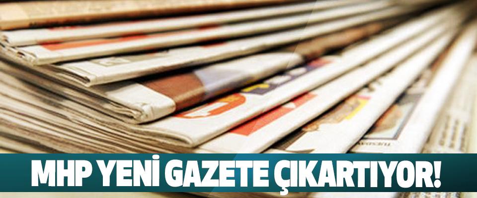 MHP Yeni Gazete Çıkartıyor!