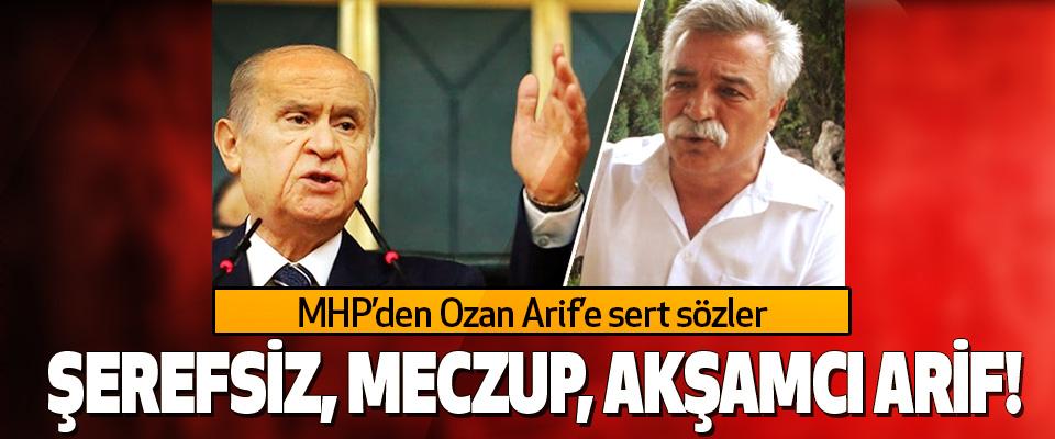 MHP'den Ozan Arif'e sert sözler: Şerefsiz, meczup, akşamcı arif!