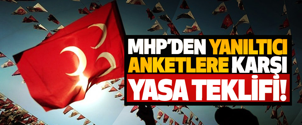 MHP'den Yanıltıcı Anketlere Karşı Yasa Teklifi!