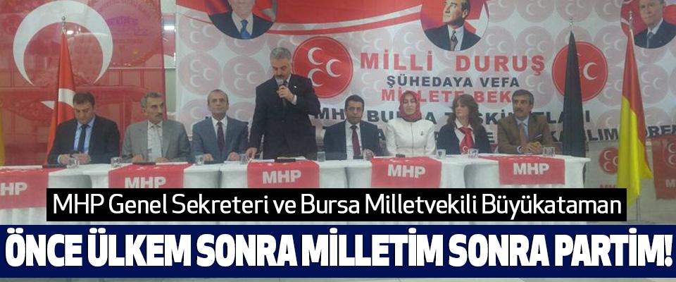 MHP'li Büyükataman; Önce Ülkem Sonra Milletim Sonra Partim!