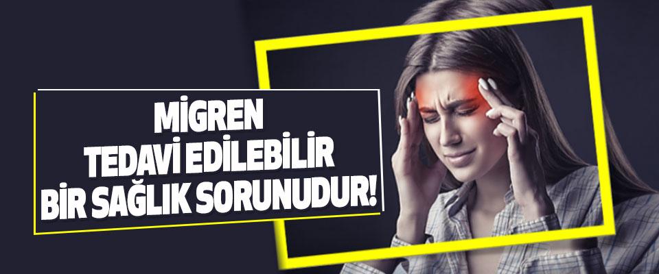 Migren Tedavi Edilebilir Bir Sağlık Sorunudur!