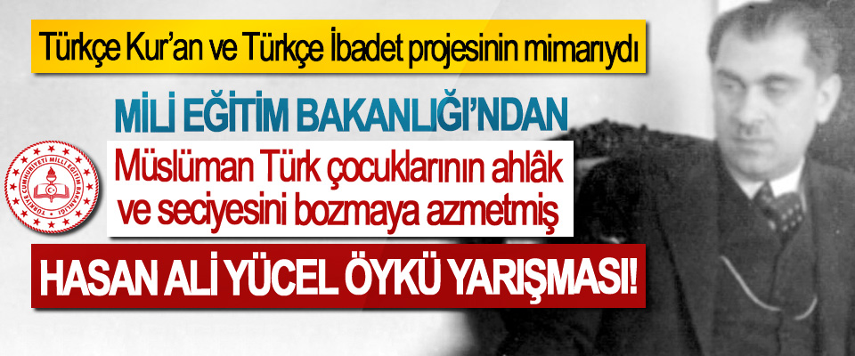 Mili eğitim Bakanlığı'ndan Müslüman Türk çocuklarının ahlâk ve seciyesini bozmaya azmetmiş hasan ali yücel öykü yarışması!