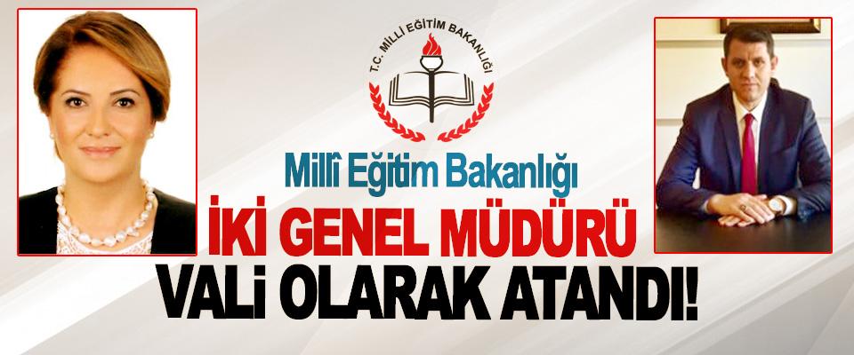 Millî Eğitim Bakanlığı İki genel müdürü vali olarak atandı!