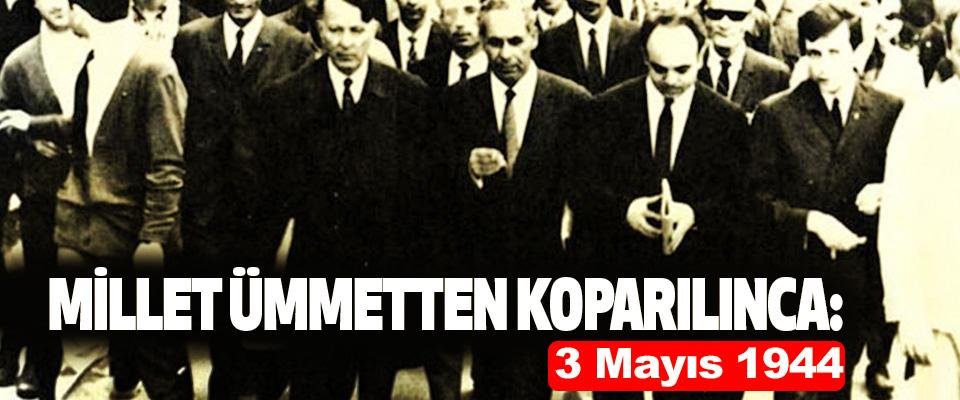 millet ümmetten koparılınca: 3 Mayıs 1944