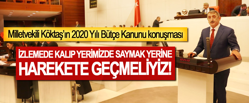 Milletvekili Köktaş'ın 2020 Yılı Bütçe Kanunu konuşması