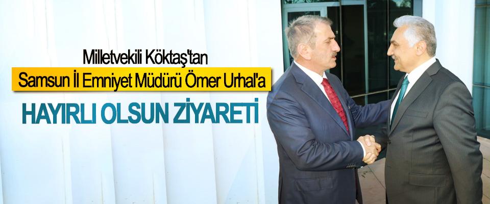 Milletvekili Köktaş'tan Samsun İl Emniyet Müdürü Ömer Urhal'a Hayırlı Olsun Ziyareti
