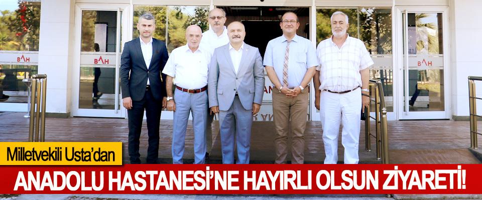 Milletvekili Usta'dan Anadolu Hastanesi'ne Hayırlı Olsun Ziyareti!