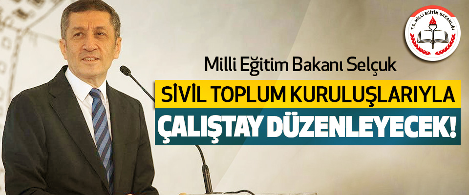 Milli Eğitim Bakanı Selçuk Sivil toplum kuruluşlarıyla çalıştay düzenleyecek!