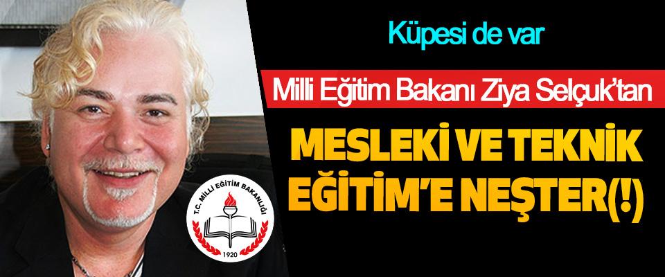 Milli Eğitim Bakanı Ziya Selçuk'tan Mesleki Ve Teknik Eğitim'e Neşter(!)