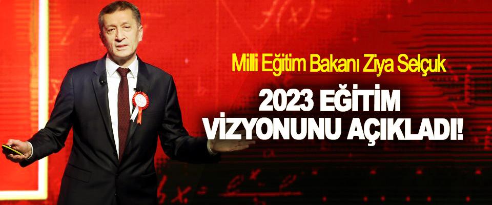 Milli Eğitim Bakanı Ziya Selçuk, 2023 Eğitim Vizyonunu Açıkladı!
