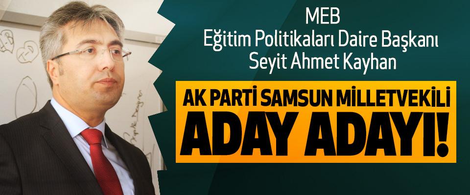 Milli Eğitim Bakanlığı Eğitim Politikaları Daire Başkanı Seyit Ahmet Kayhan Ak parti samsun milletvekili aday adayı!