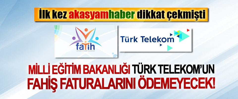 Milli Eğitim Bakanlığı Türk Telekom'un fahiş faturalarını ödemeyecek!
