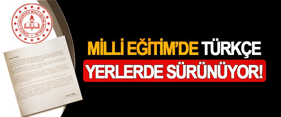 Milli Eğitim'de Türkçe yerlerde sürünüyor!