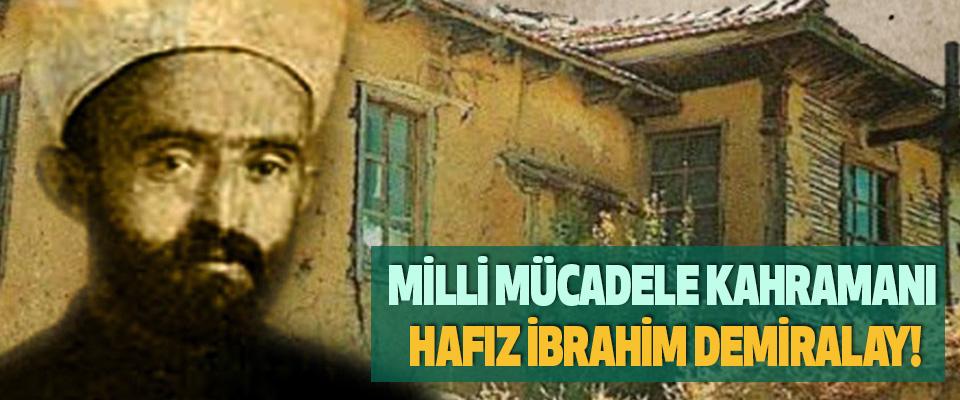 Milli Mücadele Kahramanı Hafız İbrahim Demiralay!