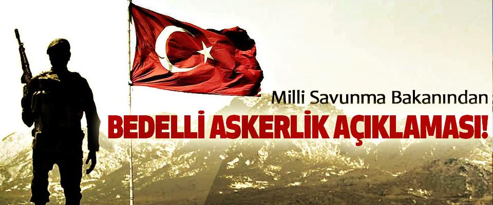 Milli Savunma Bakanından Bedelli askerlik açıklaması!